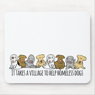 Takes a Village Help Homeless Dogs Mouse Pad