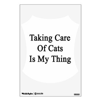 Taking Care Of Cats Is My Thing Room Graphics