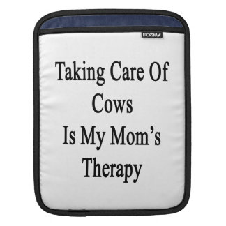 Taking Care Of Cows Is My Mom's Therapy iPad Sleeve