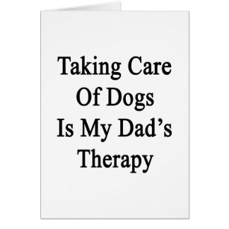 Taking Care Of Dogs Is My Dad's Therapy Greeting Cards
