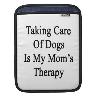 Taking Care Of Dogs Is My Mom's Therapy iPad Sleeves