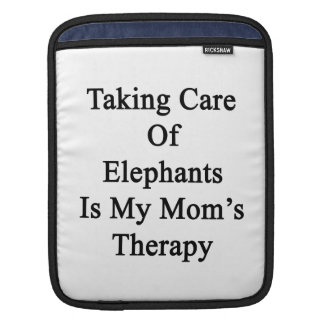 Taking Care Of Elephants Is My Mom's Therapy Sleeve For iPads