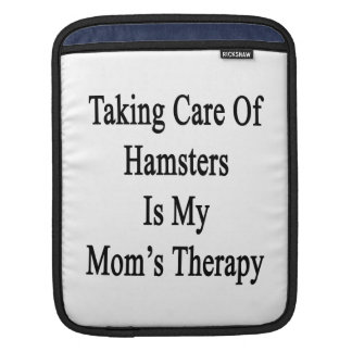 Taking Care Of Hamsters Is My Mom's Therapy iPad Sleeves
