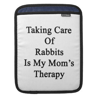 Taking Care Of Rabbits Is My Mom's Therapy iPad Sleeves