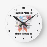 Taking Deep Breaths Is Important To My State Mind Round Wall Clocks