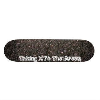 Taking It To The Streets Skateboard