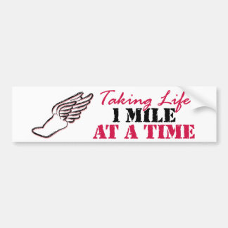 Taking Life 1 mile at a time Bumper Sticker