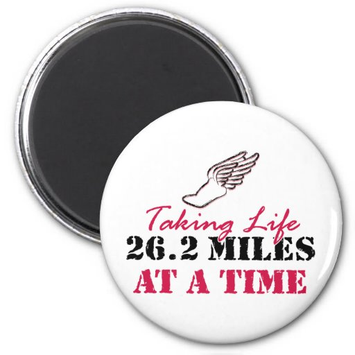 Taking Life 26.2 miles at a time Refrigerator Magnets