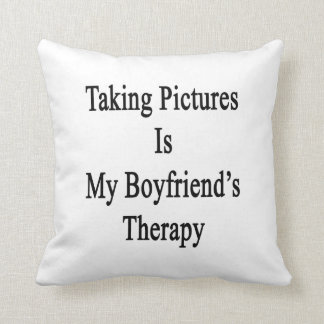 Taking Pictures Is My Boyfriend's Therapy Throw Pillow