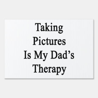 Taking Pictures Is My Dad s Therapy Yard Sign