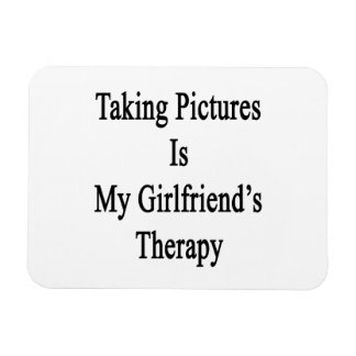 Taking Pictures Is My Girlfriend's Therapy Rectangular Photo Magnet
