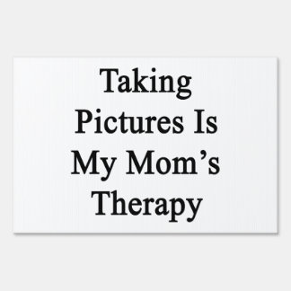 Taking Pictures Is My Mom s Therapy Yard Sign