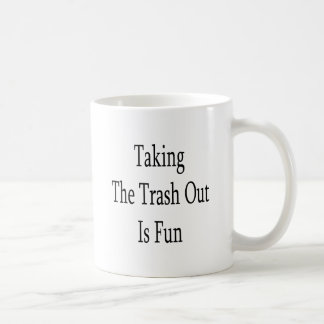 Taking The Trash Out Is Fun Mugs