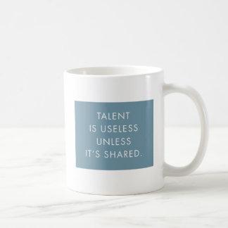 TALENT IS USELESS UNLESS IT'S SHARED coffee mug