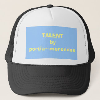 TALENTby portia~mercedes Trucker Hat