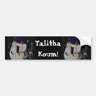 Talitha koum!  Mark 5-38:43 Car Bumper Sticker
