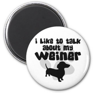 Talk About My Weiner Refrigerator Magnets