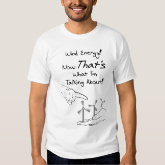 Talk About Wind Energy! Tee Shirt