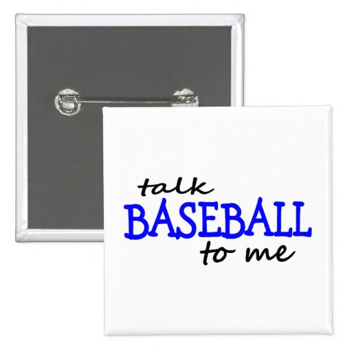Talk Baseball To Me Pinback Buttons