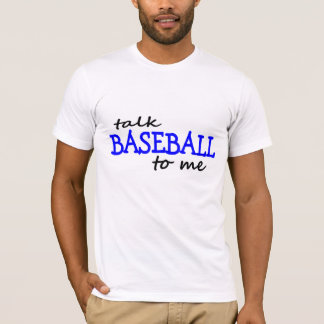 Talk Baseball To Me T-Shirt