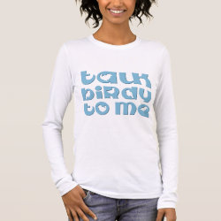 Women's Basic Long Sleeve T-Shirt with Talk Birdy To Me design