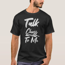 Talk Chess To Me T-Shirt