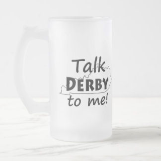 Talk Derby to me | Derby Horse Race Fun Frosted Glass Beer Mug