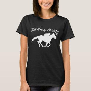 91034fbfa Talk Derby To Me T-Shirts - T-Shirt Design & Printing   Zazzle