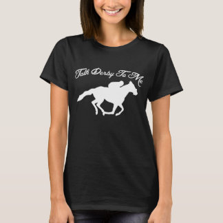 Talk Derby To Me Horse Race Funny Unise Kentucky D T-Shirt