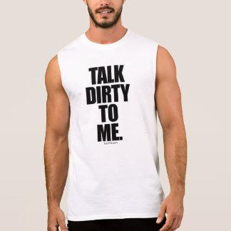 TALK DIRTY TO ME SLEEVELESS SHIRT