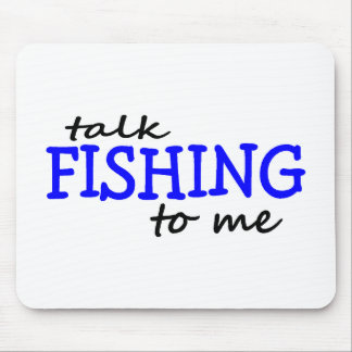 Talk Fishing To Me Mouse Pad