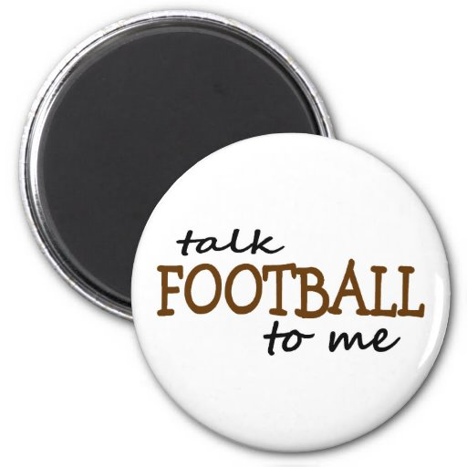 Talk Football To Me 2 Inch Round Magnet