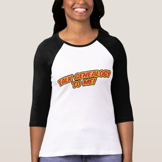 Talk Genealogy To Me! T-Shirt