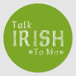 Talk Irish To Me Classic Round Sticker