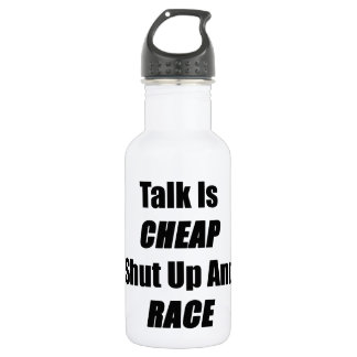 Talk Is Cheap Shut Up And Race Water Bottle