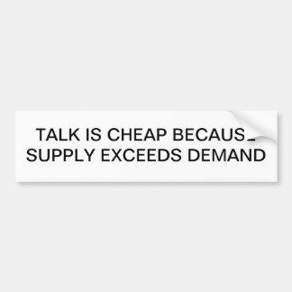 TALK IS CHEAP, SUPPLY EXCEEDS DEMAND BUMPER STICKER