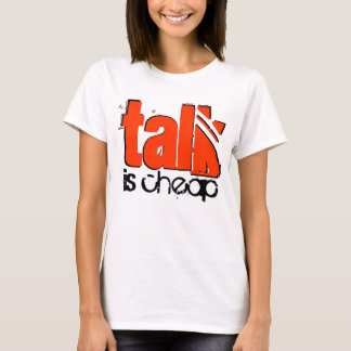 Talk is Cheap T-Shirt