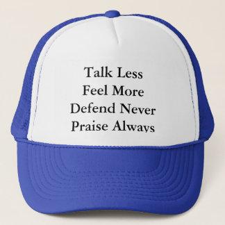 Talk less- Feel more- Praise always- Defend never Trucker Hat