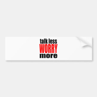 talk less more worry worrying worried family mothe bumper sticker