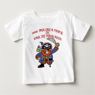 TALK LIKE A PIRATE OR WALK THE PLANK BABY T-Shirt