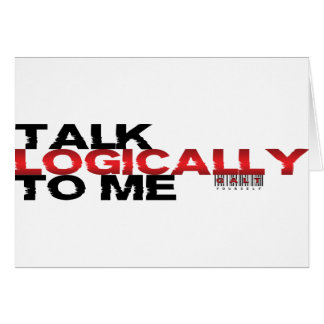 Talk Logically To Me Greeting Card