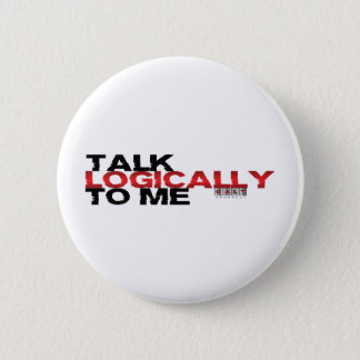 Talk Logically To Me Pinback Button