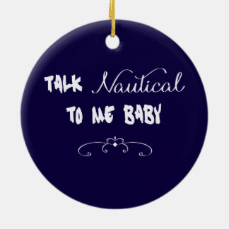 Talk Nautical To Me Baby Ceramic Ornament