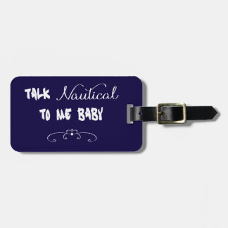 Talk Nautical To Me Baby Luggage Tag