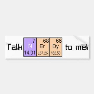 """Talk Nerdy To Me"" bumpersticker Bumper Sticker"