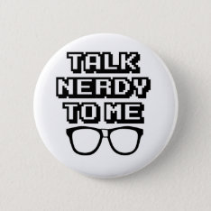 Talk Nerdy To Me - Funny Quote Button at Zazzle