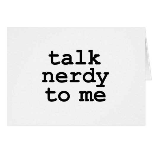talk nerdy to me greeting cards