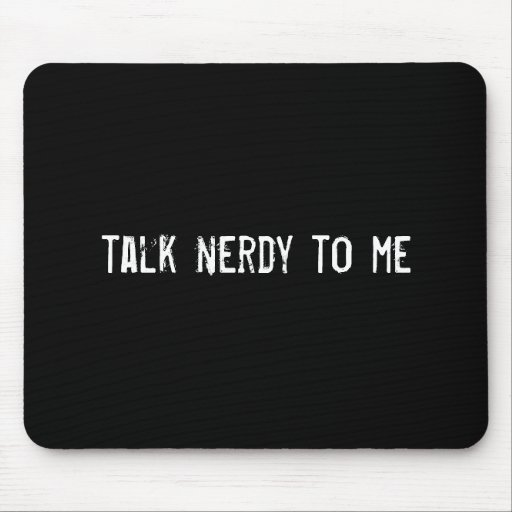 talk nerdy to me mouse mats