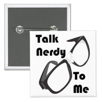Talk Nerdy to Me! Pinback Button