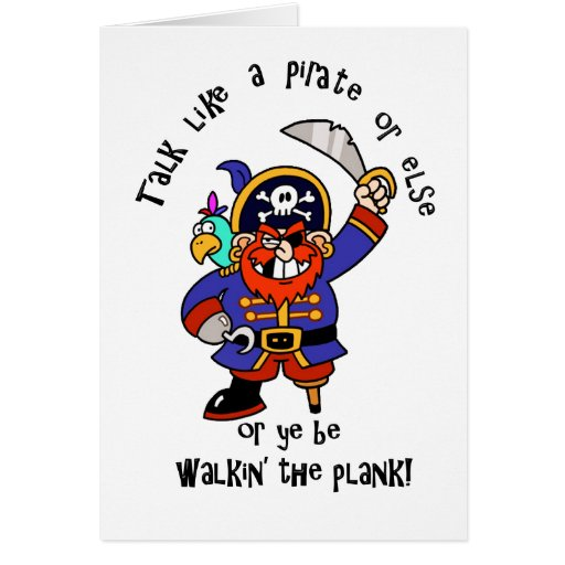 Talk Pirate or Walk The Plank - It's Pirate Day Greeting Card